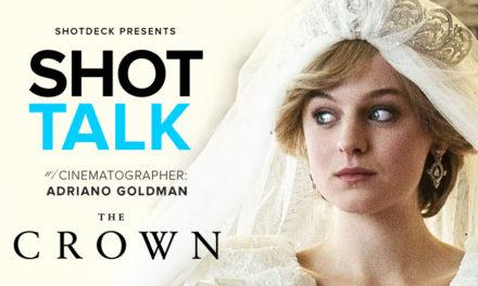 SHOT TALK: THE CROWN w/ CINEMATOGRAPHER Adriano Goldman